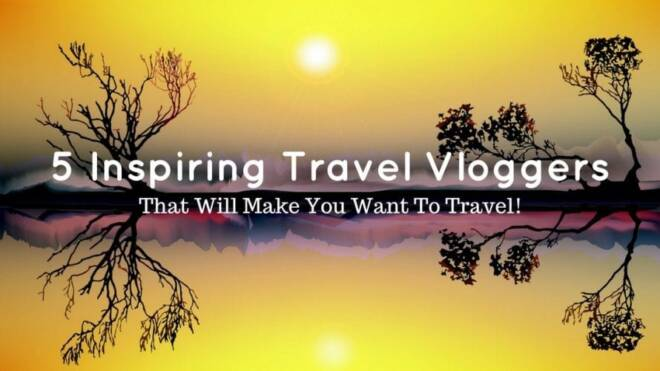 5 inspiring travel vloggers