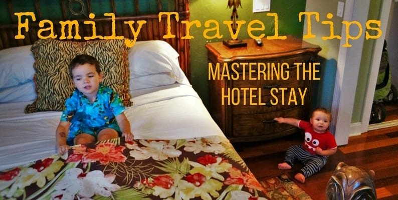 Family Travel Tips: Mastering the hotel stay