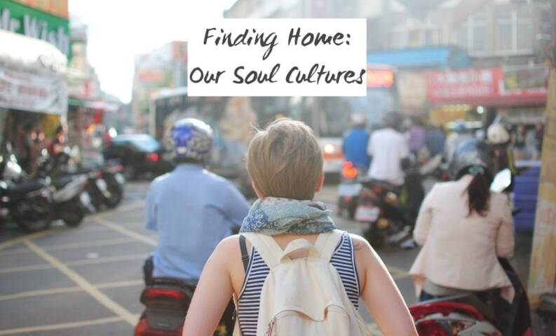 Finding Home: Our Soul Cultures